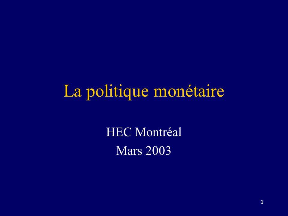 1 La politique monétaire HEC Montréal Mars 2003