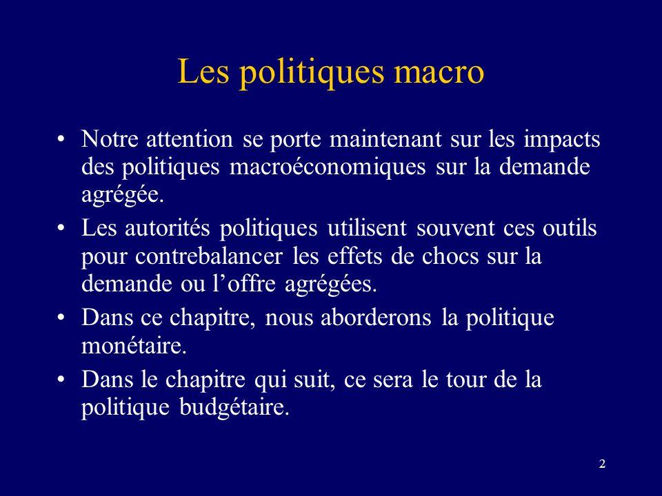 2 Les politiques macro Notre attention se porte maintenant sur les impacts des politiques macroéconomiques sur la demande agrégée. Les autorités polit