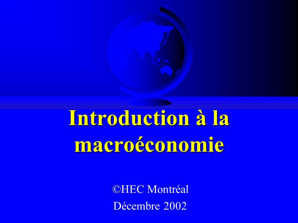 Introduction à la macroéconomie ©HEC Montréal Décembre 2002