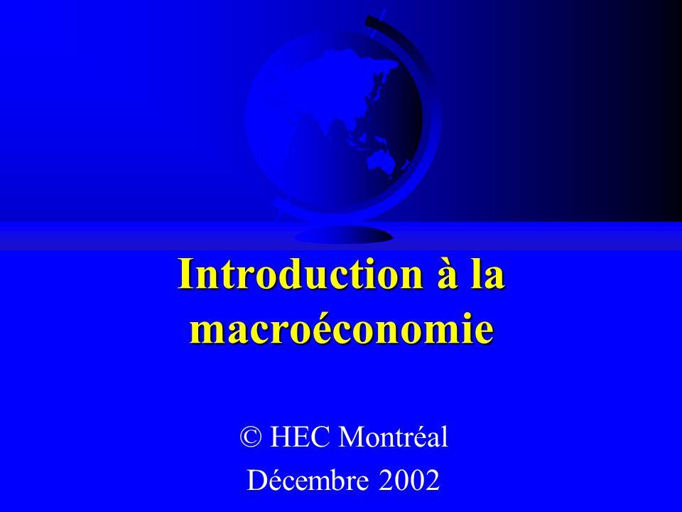 Introduction à la macroéconomie © HEC Montréal Décembre 2002
