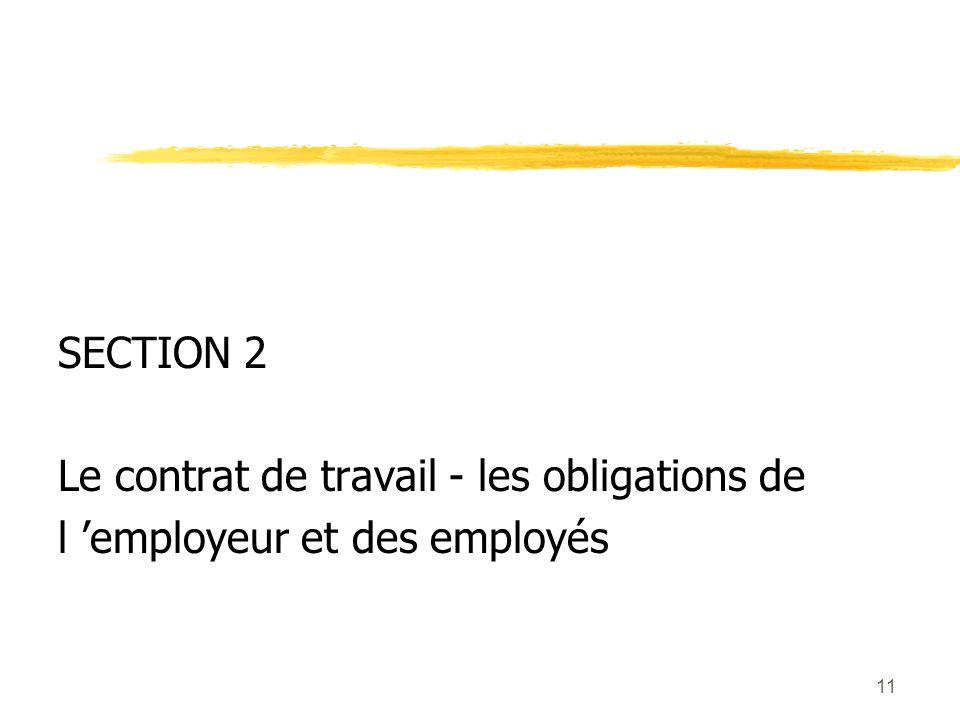 11 SECTION 2 Le contrat de travail - les obligations de l employeur et des employés
