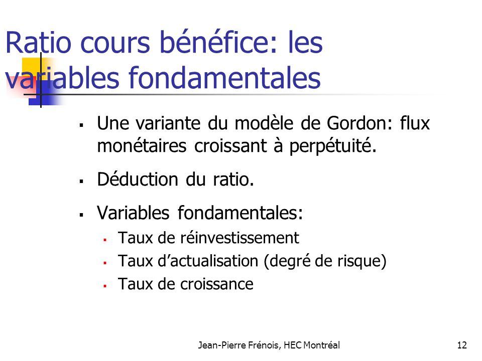 Jean-Pierre Frénois, HEC Montréal12 Ratio cours bénéfice: les variables fondamentales Une variante du modèle de Gordon: flux monétaires croissant à pe