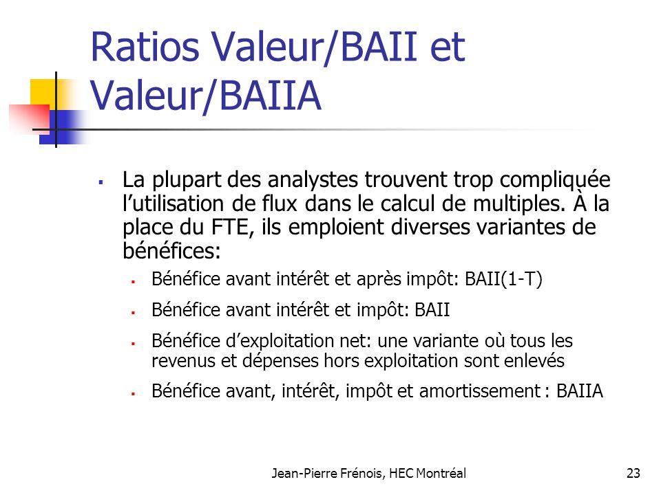 Jean-Pierre Frénois, HEC Montréal23 Ratios Valeur/BAII et Valeur/BAIIA La plupart des analystes trouvent trop compliquée lutilisation de flux dans le