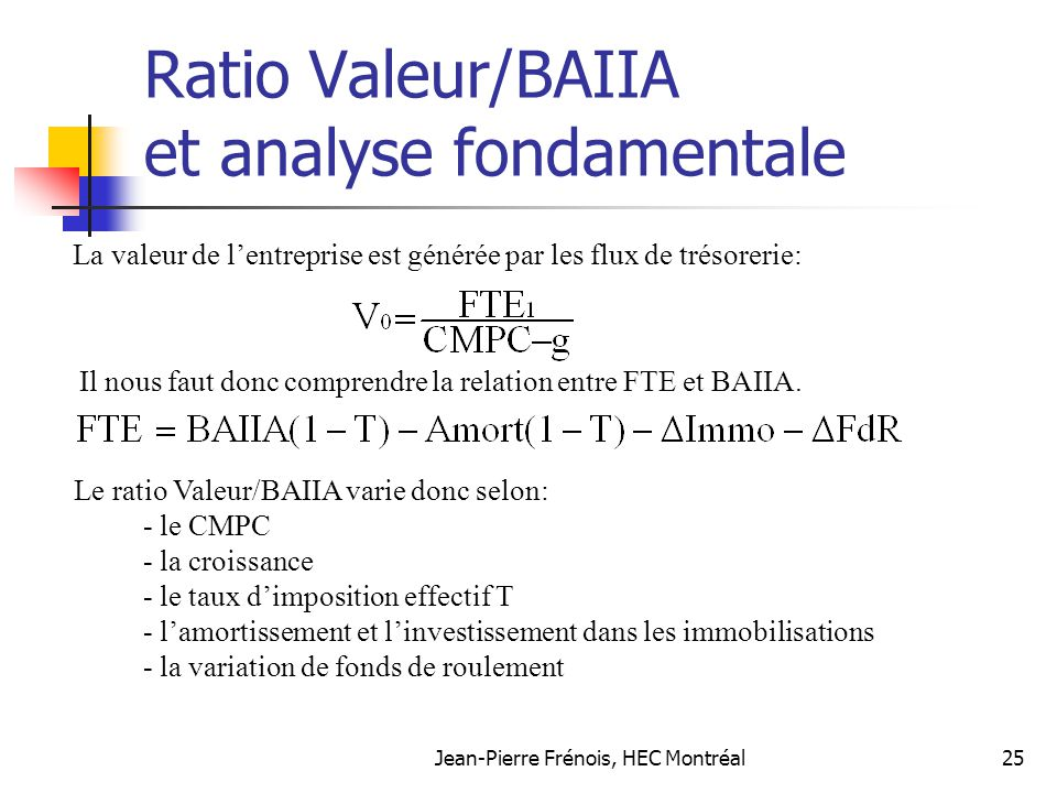 Jean-Pierre Frénois, HEC Montréal25 Ratio Valeur/BAIIA et analyse fondamentale La valeur de lentreprise est générée par les flux de trésorerie: Il nou