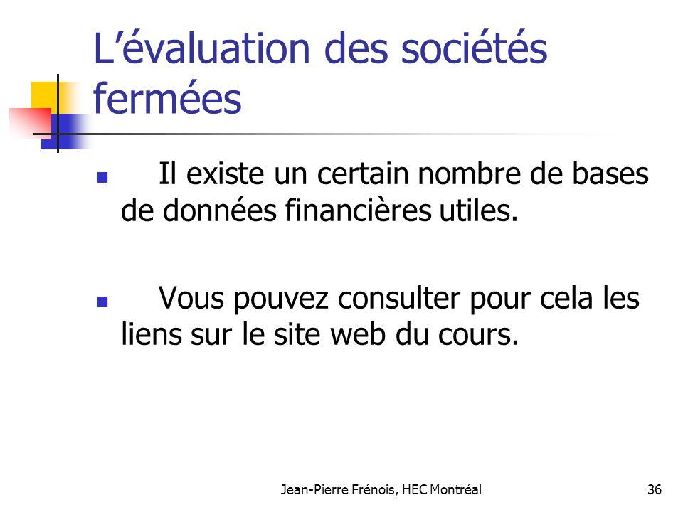 Jean-Pierre Frénois, HEC Montréal36 Lévaluation des sociétés fermées Il existe un certain nombre de bases de données financières utiles. Vous pouvez c