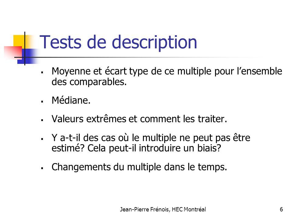 Jean-Pierre Frénois, HEC Montréal6 Tests de description Moyenne et écart type de ce multiple pour lensemble des comparables. Médiane. Valeurs extrêmes