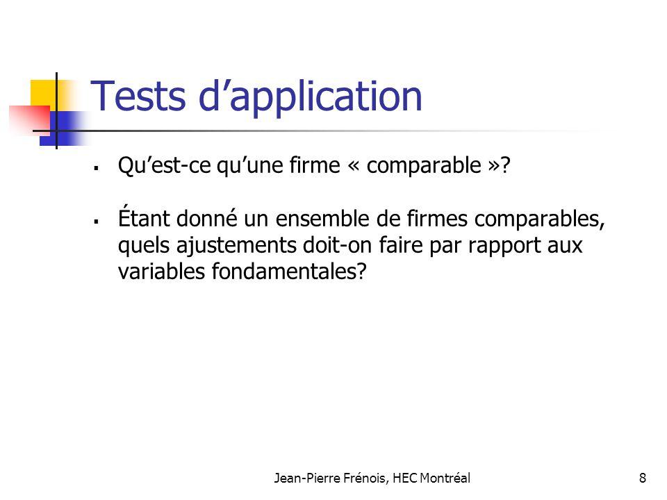 Jean-Pierre Frénois, HEC Montréal8 Tests dapplication Quest-ce quune firme « comparable »? Étant donné un ensemble de firmes comparables, quels ajuste