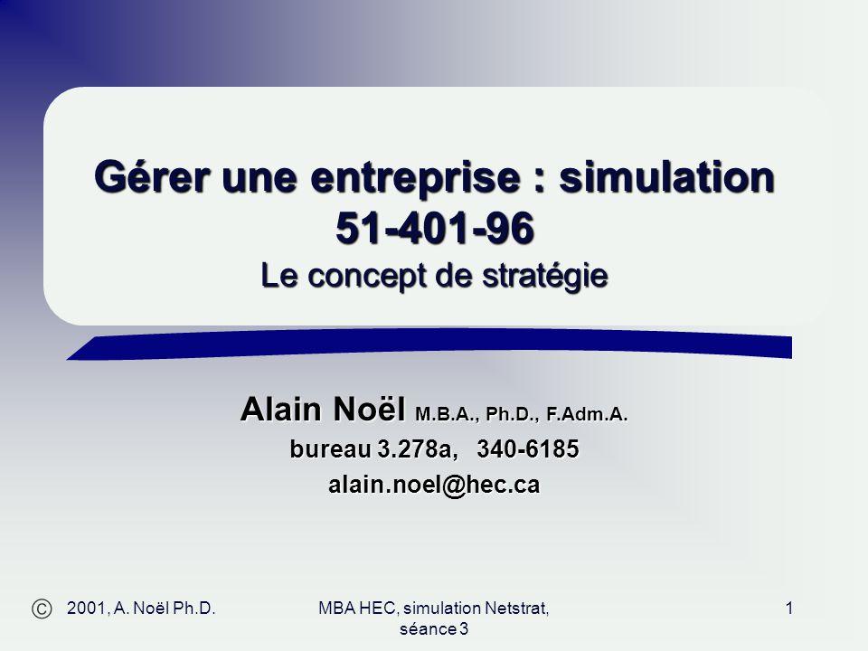 Alain Noël M.B.A., Ph.D., F.Adm.A. bureau 3.278a, 340-6185 alain.noel@hec.ca 2001, A.