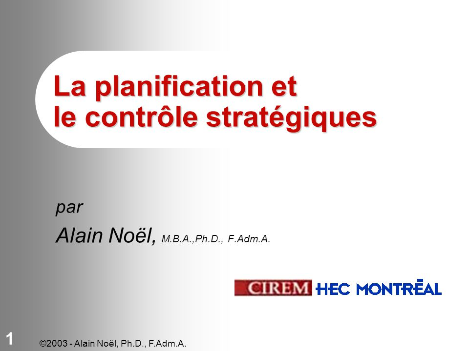 ©2003 - Alain Noël, Ph.D., F.Adm.A. 2 *