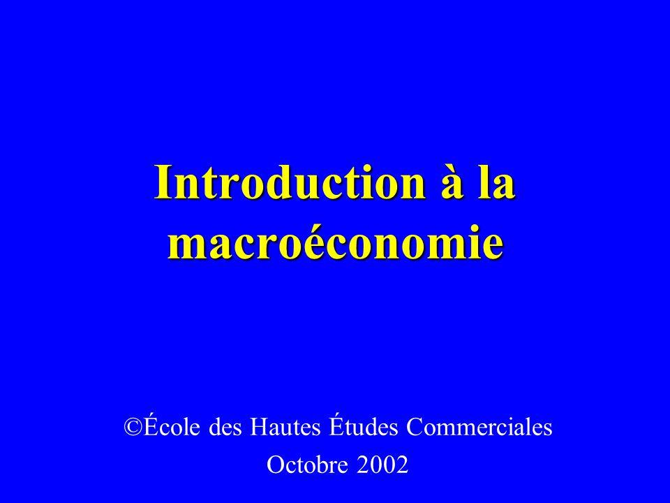 Introduction à la macroéconomie ©École des Hautes Études Commerciales Octobre 2002