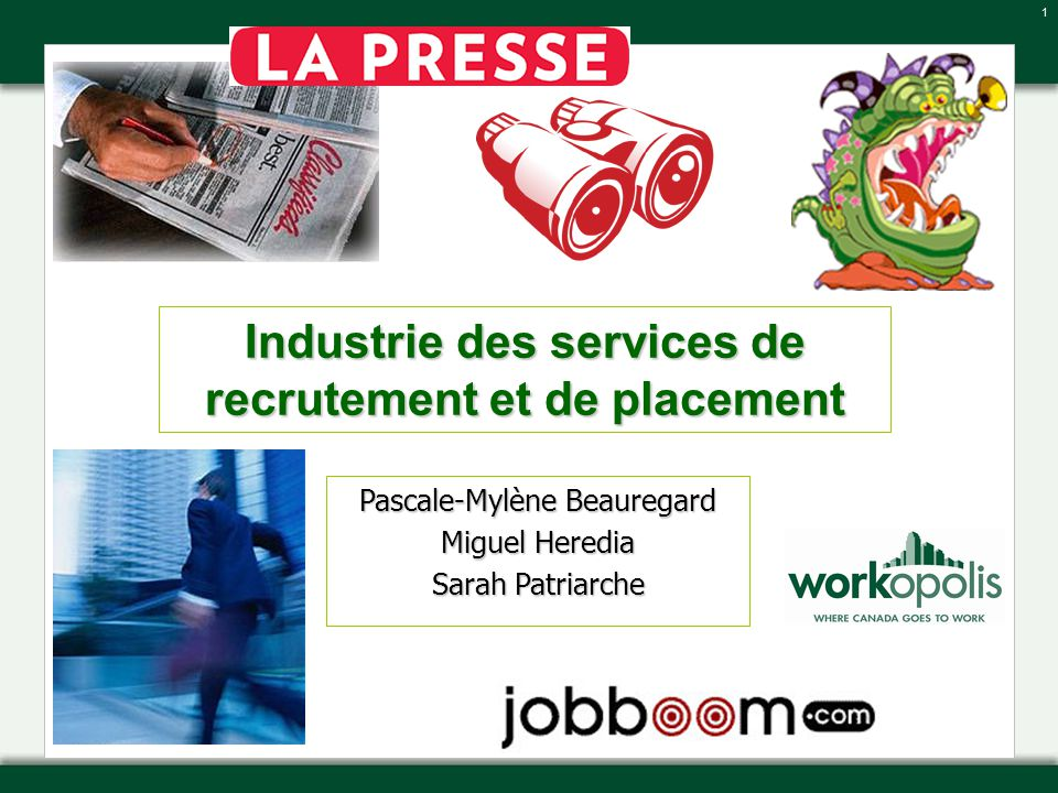 1 Industrie des services de recrutement et de placement Pascale-Mylène Beauregard Miguel Heredia Sarah Patriarche