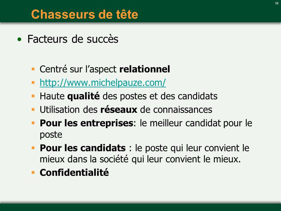10 Chasseurs de tête Facteurs de succès Centré sur laspect relationnel http://www.michelpauze.com/ Haute qualité des postes et des candidats Utilisati