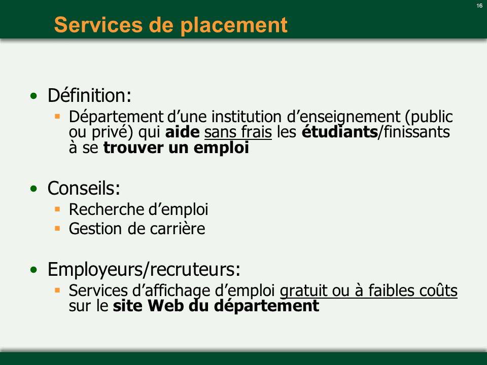 16 Services de placement Définition: Département dune institution denseignement (public ou privé) qui aide sans frais les étudiants/finissants à se tr