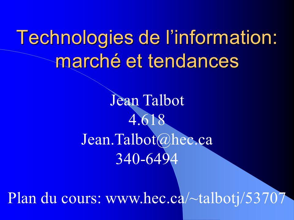 Technologies de linformation: marché et tendances Jean Talbot 4.618 Jean.Talbot@hec.ca 340-6494 Plan du cours: www.hec.ca/~talbotj/53707