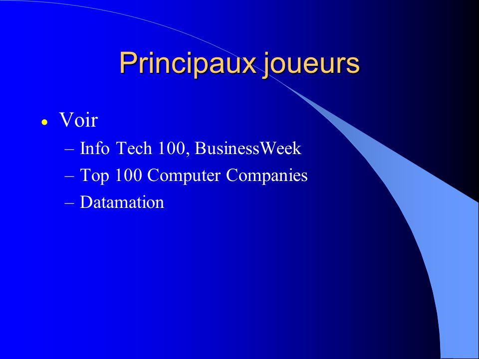 Principaux joueurs Voir –Info Tech 100, BusinessWeek –Top 100 Computer Companies –Datamation