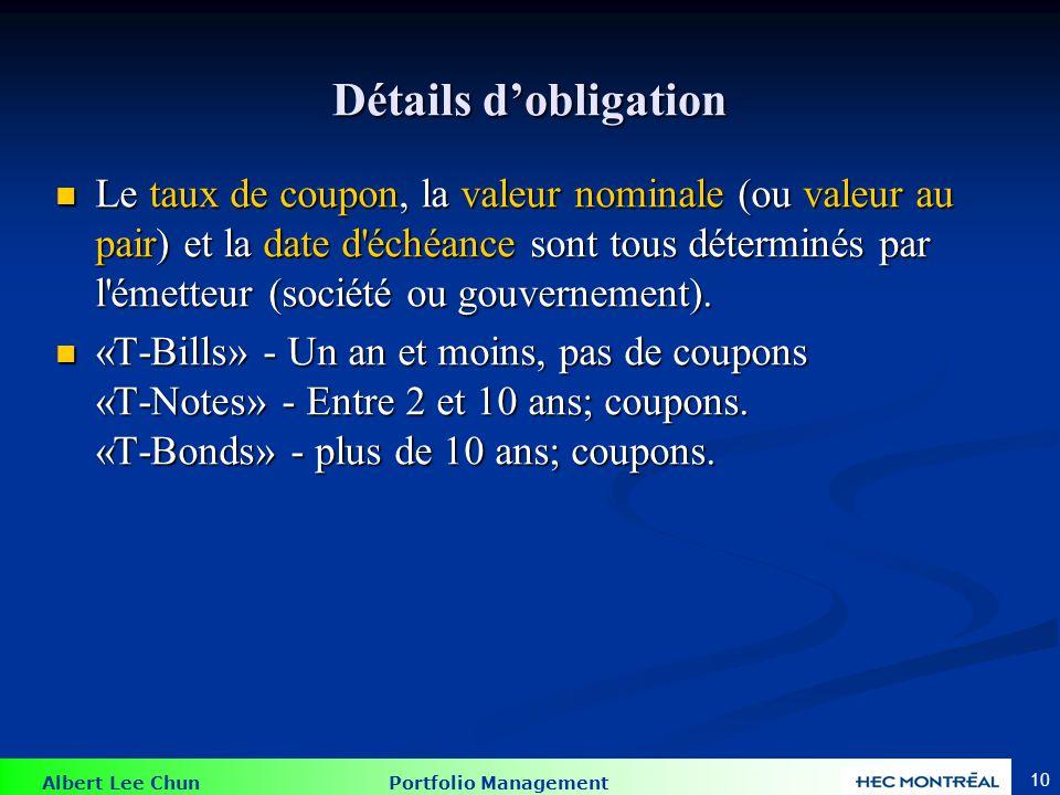 Albert Lee Chun Portfolio Management 10 Détails dobligation Le taux de coupon, la valeur nominale (ou valeur au pair) et la date d'échéance sont tous