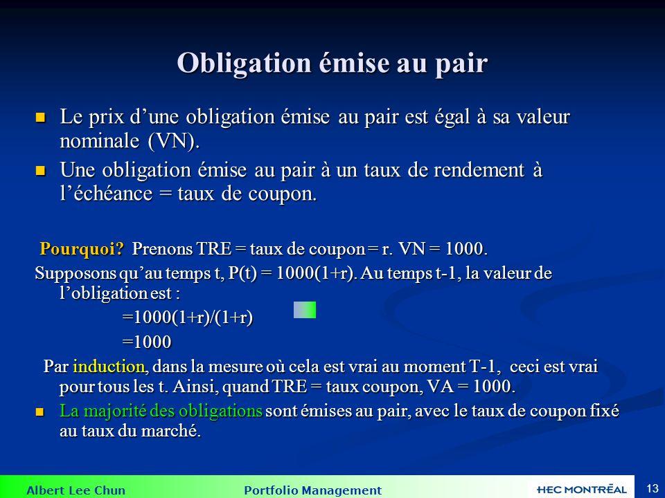 Albert Lee Chun Portfolio Management 13 Obligation émise au pair Le prix dune obligation émise au pair est égal à sa valeur nominale (VN). Le prix dun