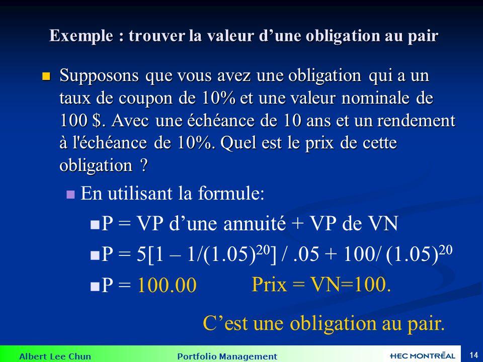 Albert Lee Chun Portfolio Management 14 Exemple : trouver la valeur dune obligation au pair Supposons que vous avez une obligation qui a un taux de co