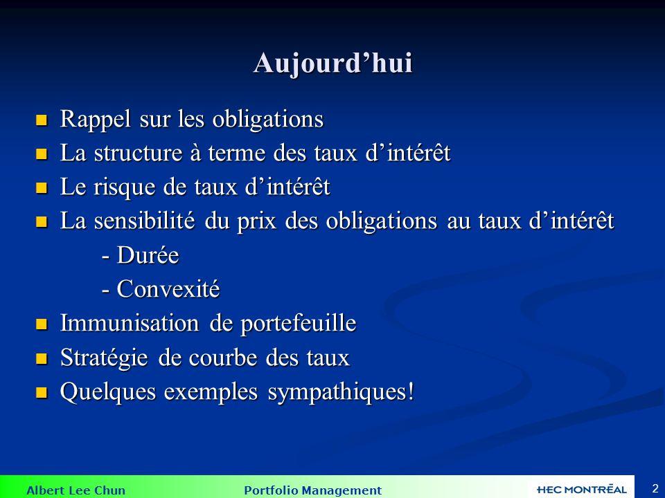 Albert Lee Chun Portfolio Management 2 Aujourdhui Rappel sur les obligations Rappel sur les obligations La structure à terme des taux dintérêt La stru