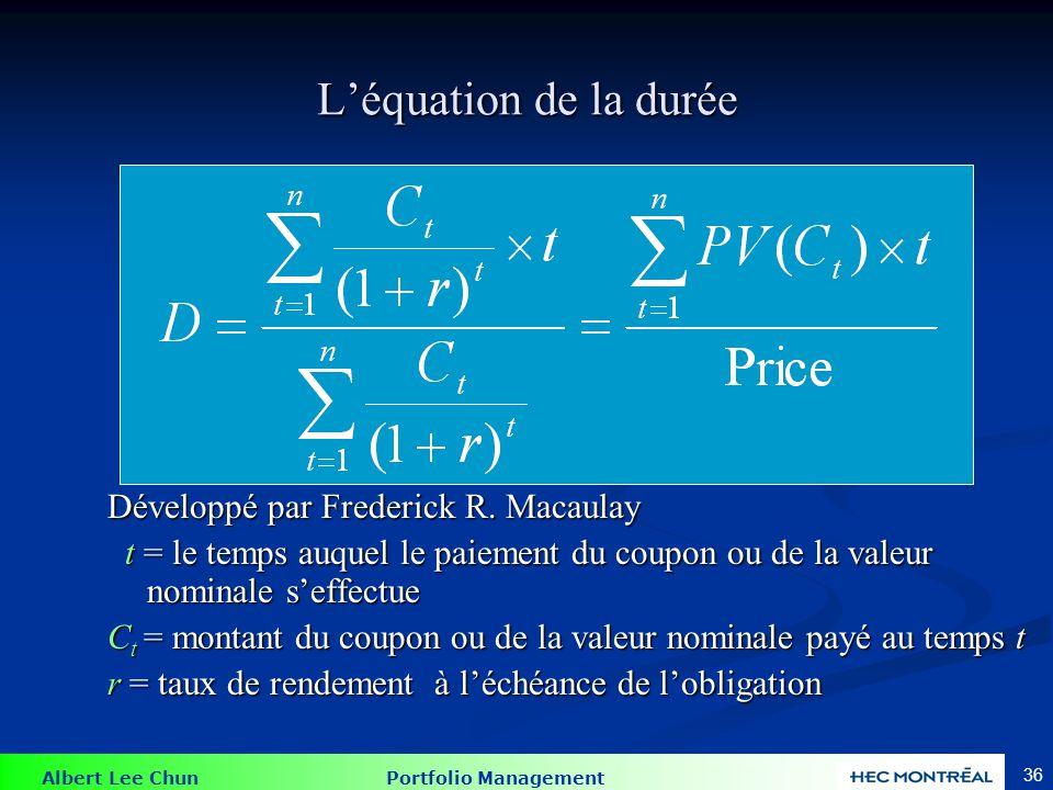 Albert Lee Chun Portfolio Management 36 Léquation de la durée Développé par Frederick R. Macaulay t = le temps auquel le paiement du coupon ou de la v