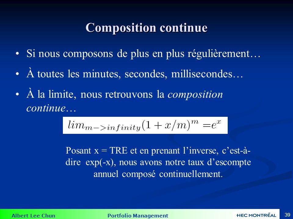 Albert Lee Chun Portfolio Management 39 Composition continue Si nous composons de plus en plus régulièrement… À toutes les minutes, secondes, millisec