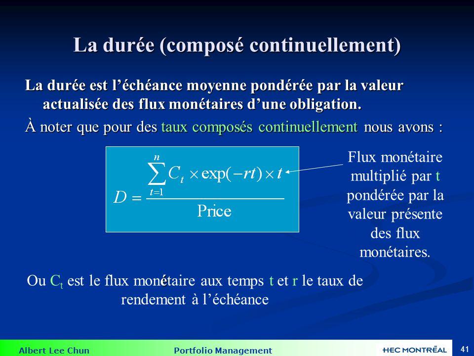 Albert Lee Chun Portfolio Management 41 La durée est léchéance moyenne pondérée par la valeur actualisée des flux monétaires dune obligation. À noter