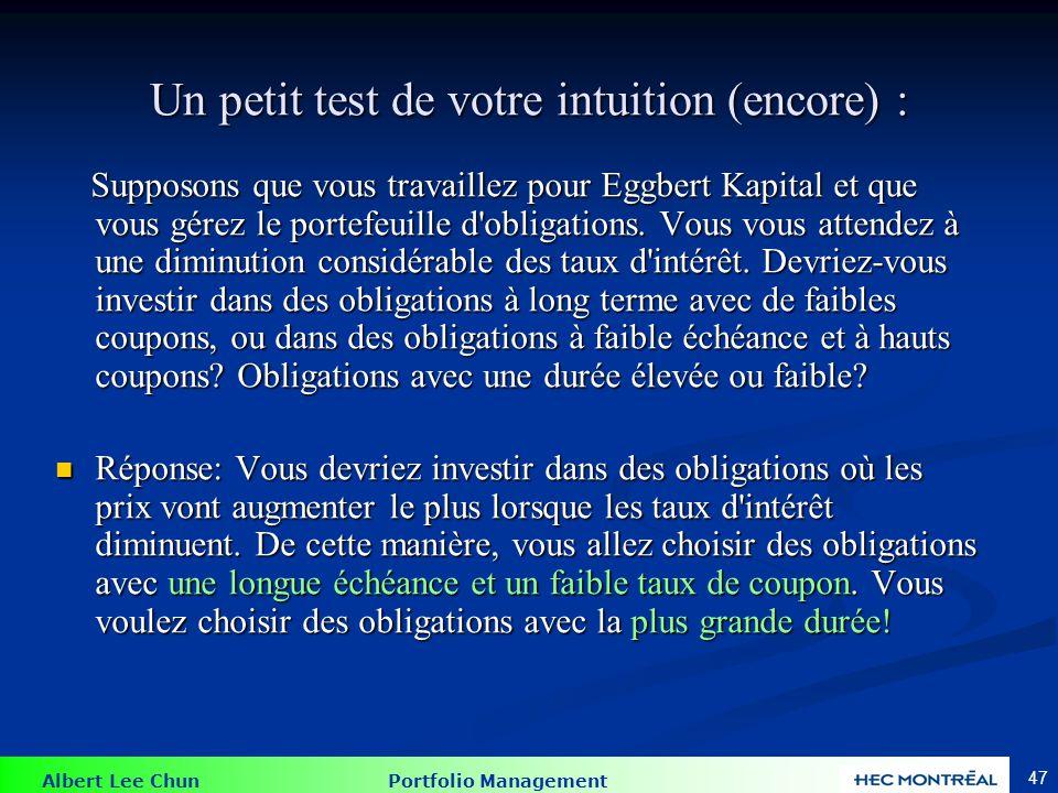 Albert Lee Chun Portfolio Management 47 Un petit test de votre intuition (encore) : Supposons que vous travaillez pour Eggbert Kapital et que vous gér