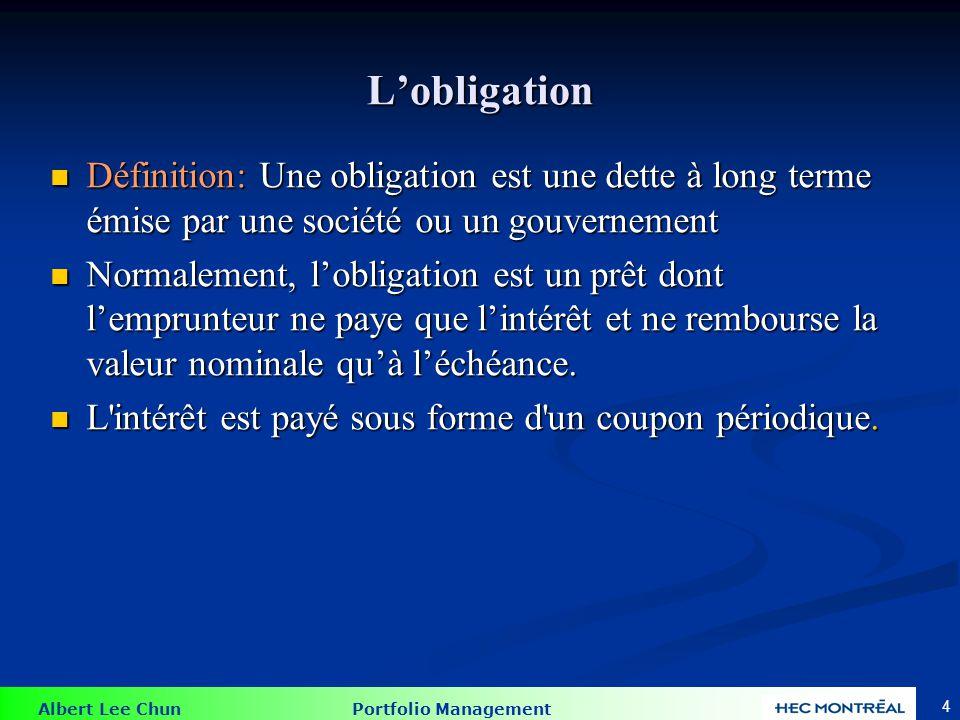 Albert Lee Chun Portfolio Management 4 Lobligation Définition: Une obligation est une dette à long terme émise par une société ou un gouvernement Défi