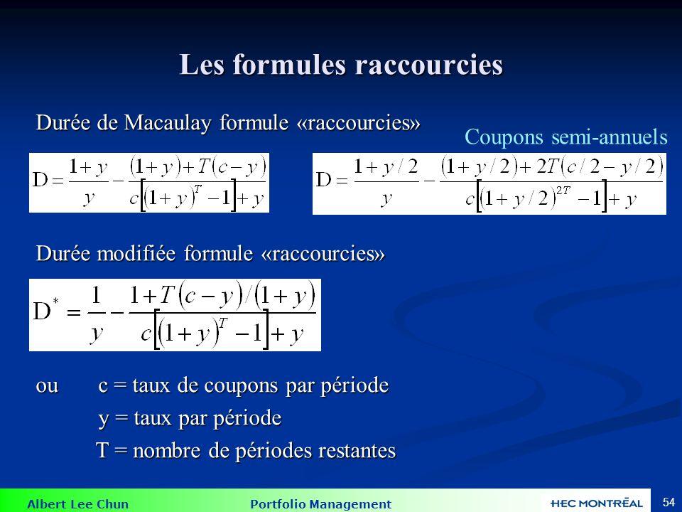 Albert Lee Chun Portfolio Management 54 Les formules raccourcies Durée de Macaulay formule «raccourcies» Durée modifiée formule «raccourcies» ou c = t