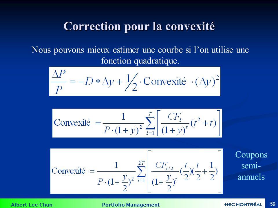 Albert Lee Chun Portfolio Management 59 Nous pouvons mieux estimer une courbe si lon utilise une fonction quadratique. Correction pour la convexité Co