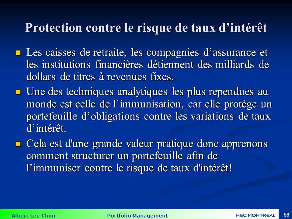 Albert Lee Chun Portfolio Management 66 Protection contre le risque de taux dintérêt Les caisses de retraite, les compagnies dassurance et les institu