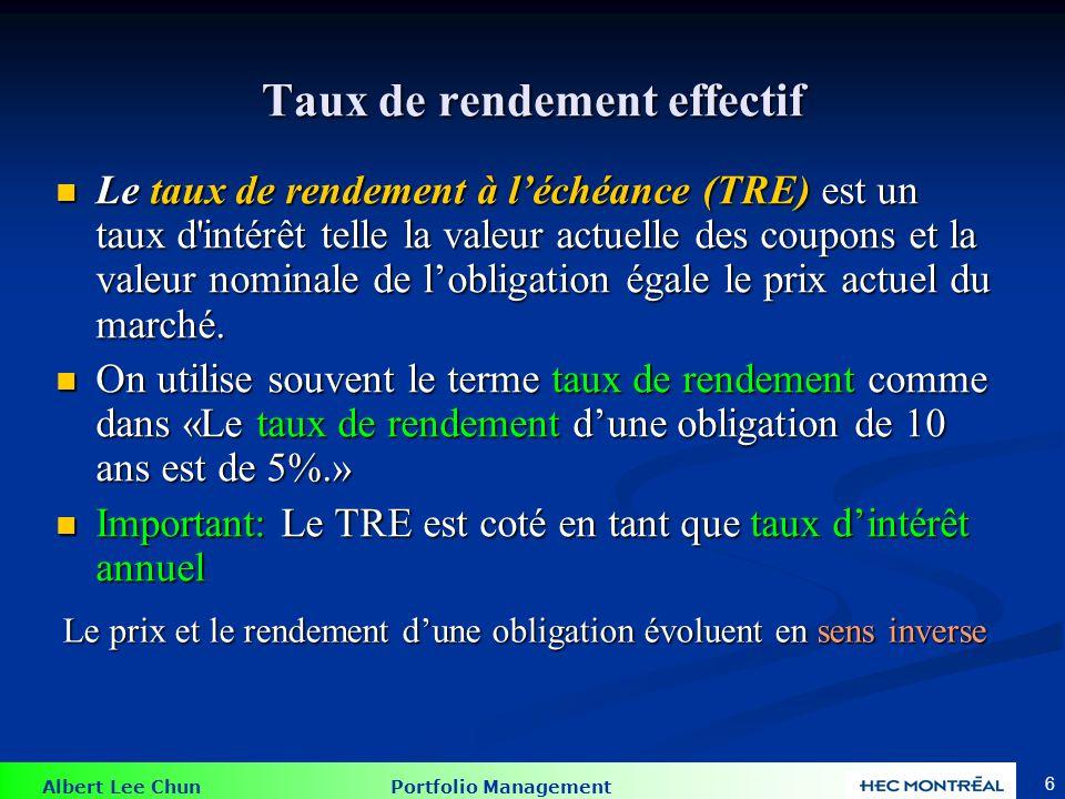 Albert Lee Chun Portfolio Management 6 Taux de rendement effectif Le taux de rendement à léchéance (TRE) est un taux d'intérêt telle la valeur actuell
