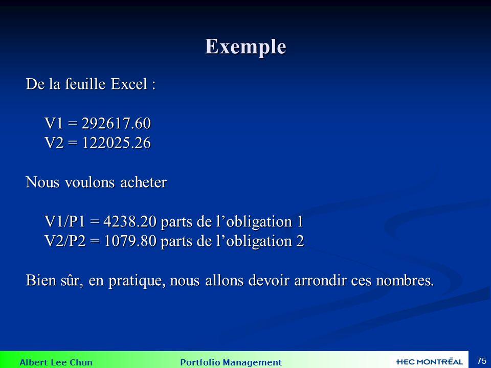 Albert Lee Chun Portfolio Management 75 Exemple De la feuille Excel : V1 = 292617.60 V2 = 122025.26 Nous voulons acheter V1/P1 = 4238.20 parts de lobl