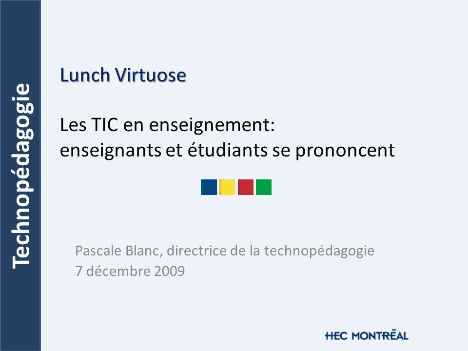 Technopédagogie Lunch Virtuose Lunch Virtuose Les TIC en enseignement: enseignants et étudiants se prononcent Pascale Blanc, directrice de la technopédagogie 7 décembre 2009
