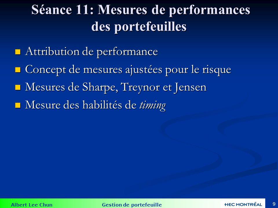 Albert Lee Chun Gestion de portefeuille Séance 11: Mesures de performances des portefeuilles Séance 11: Mesures de performances des portefeuilles Attr