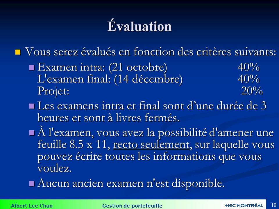 Albert Lee Chun Gestion de portefeuille 10 Évaluation Vous serez évalués en fonction des critères suivants: Vous serez évalués en fonction des critère