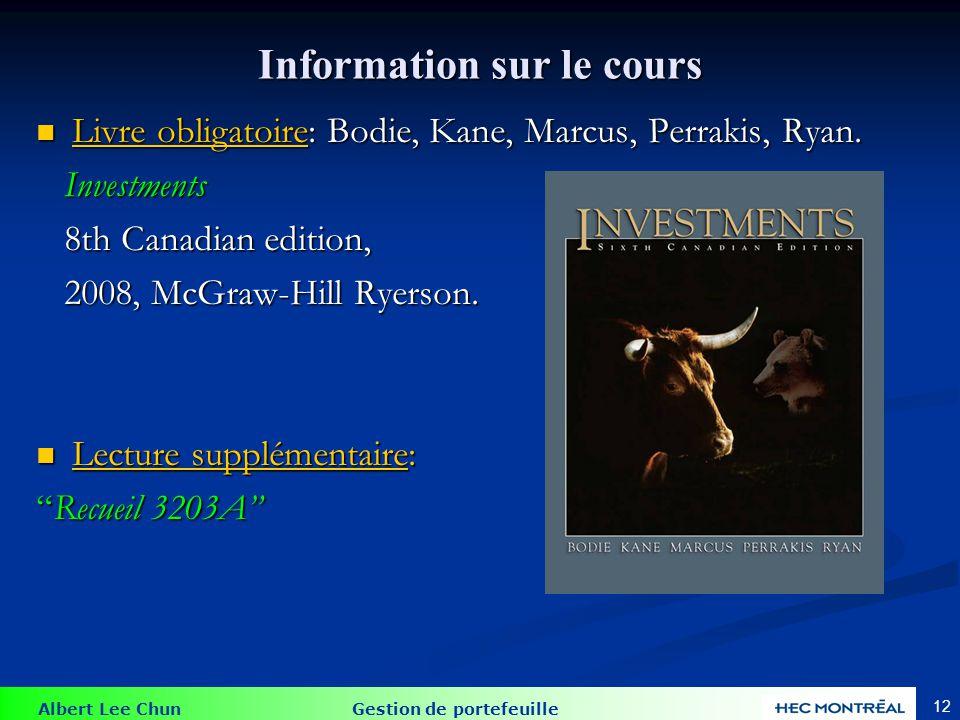 Albert Lee Chun Gestion de portefeuille 12 Information sur le cours Livre obligatoire: Bodie, Kane, Marcus, Perrakis, Ryan. Livre obligatoire: Bodie,