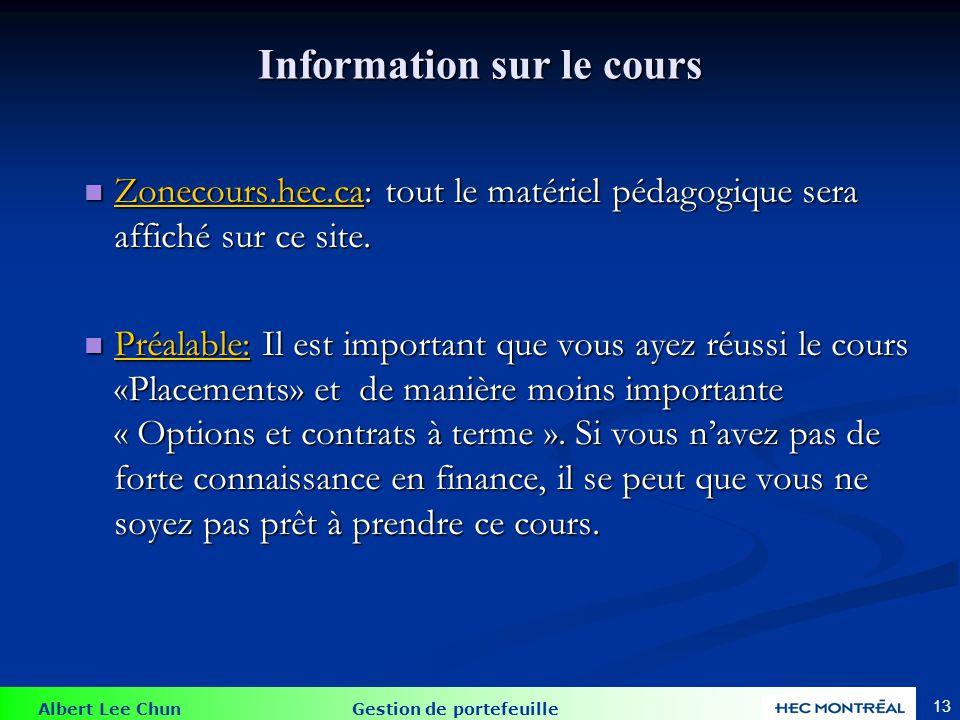 Albert Lee Chun Gestion de portefeuille 13 Information sur le cours Zonecours.hec.ca: tout le matériel pédagogique sera affiché sur ce site. Zonecours