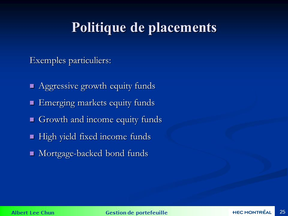 Albert Lee Chun Gestion de portefeuille 25 Politique de placements Exemples particuliers: Aggressive growth equity funds Aggressive growth equity fund