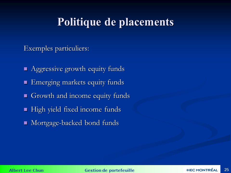 Albert Lee Chun Gestion de portefeuille 25 Politique de placements Exemples particuliers: Aggressive growth equity funds Aggressive growth equity fund