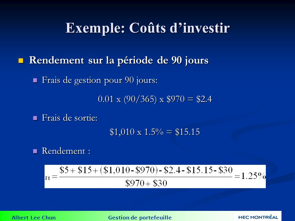 Albert Lee Chun Gestion de portefeuille Exemple: Coûts dinvestir Rendement sur la période de 90 jours Rendement sur la période de 90 jours Frais de ge