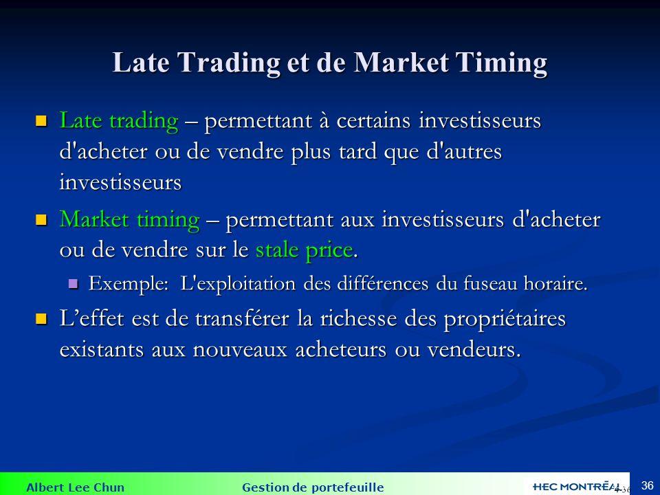 Albert Lee Chun Gestion de portefeuille 36 Late Trading et de Market Timing Late trading – permettant à certains investisseurs d'acheter ou de vendre