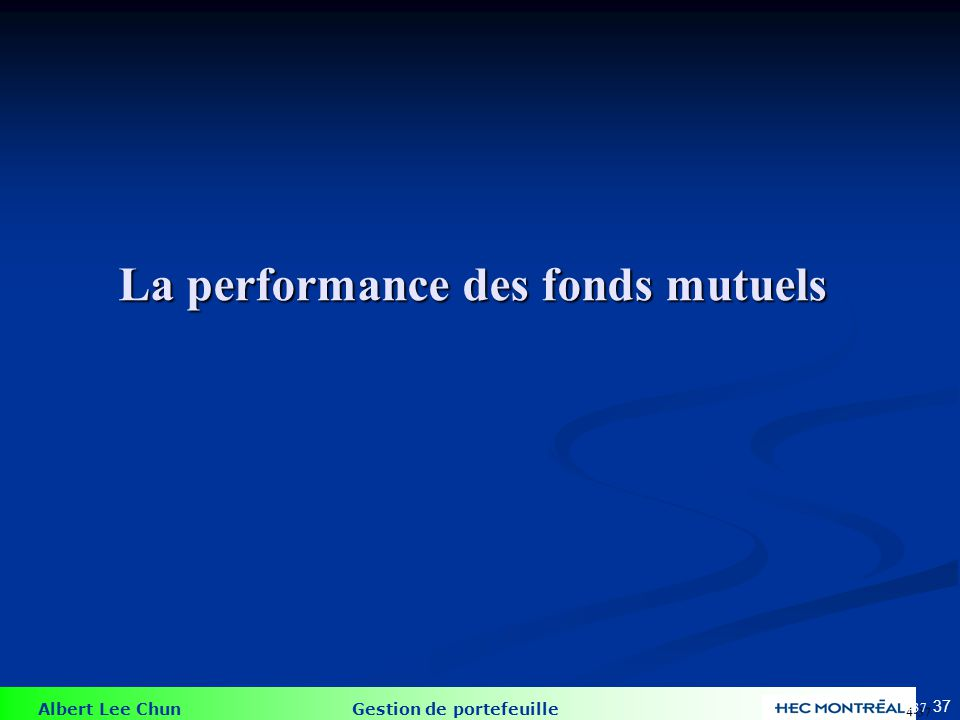 Albert Lee Chun Gestion de portefeuille 37 La performance des fonds mutuels 4-37