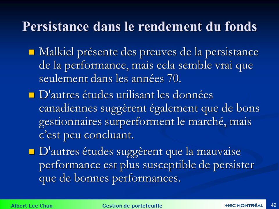 Albert Lee Chun Gestion de portefeuille 42 Persistance dans le rendement du fonds Malkiel présente des preuves de la persistance de la performance, ma