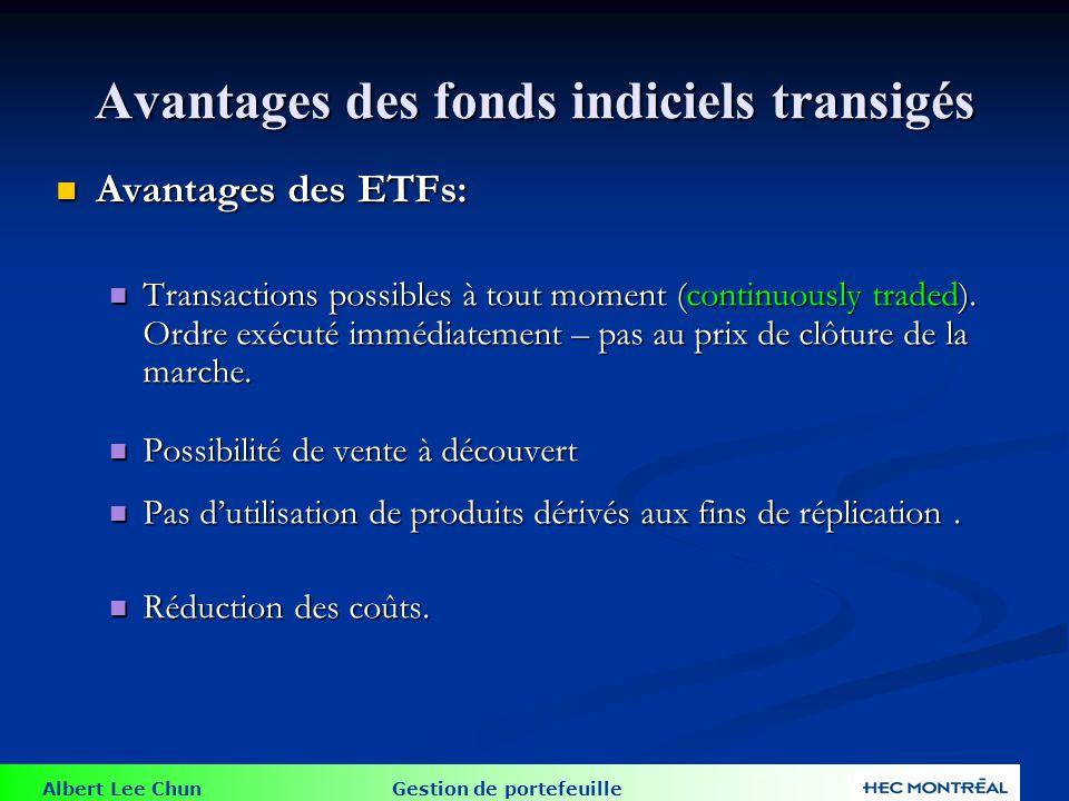 Albert Lee Chun Gestion de portefeuille Avantages des ETFs: Avantages des ETFs: Transactions possibles à tout moment (continuously traded). Ordre exéc