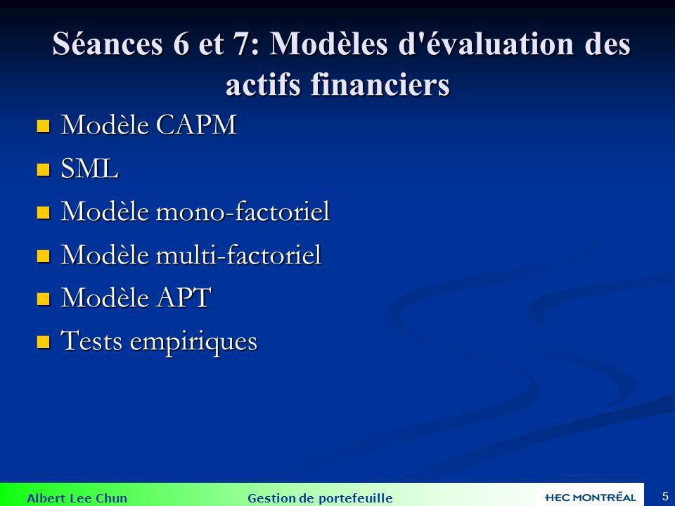 Albert Lee Chun Gestion de portefeuille Séances 6 et 7: Modèles d'évaluation des actifs financiers Séances 6 et 7: Modèles d'évaluation des actifs fin