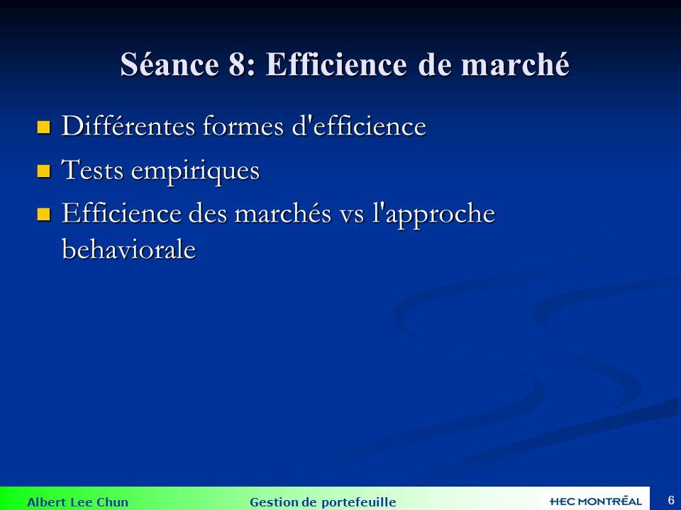 Albert Lee Chun Gestion de portefeuille Séance 8: Efficience de marché Séance 8: Efficience de marché Différentes formes d'efficience Différentes form