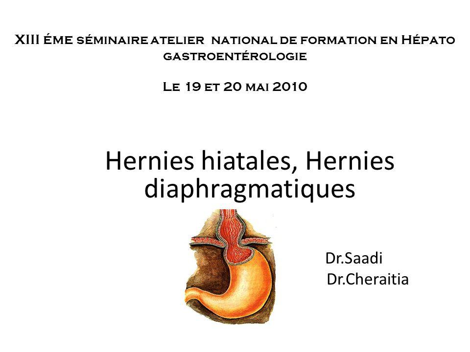 XIII éme séminaire atelier national de formation en Hépato gastroentérologie Le 19 et 20 mai 2010 Hernies hiatales, Hernies diaphragmatiques Dr.Saadi Dr.Cheraitia