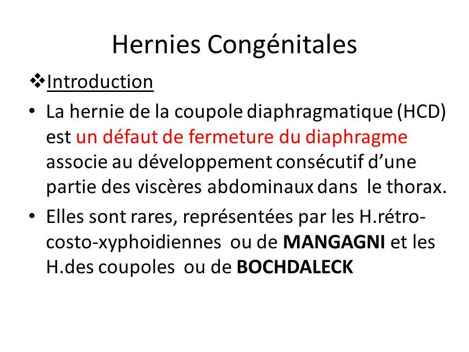 Hernies Congénitales Introduction La hernie de la coupole diaphragmatique (HCD) est un défaut de fermeture du diaphragme associe au développement consécutif dune partie des viscères abdominaux dans le thorax.