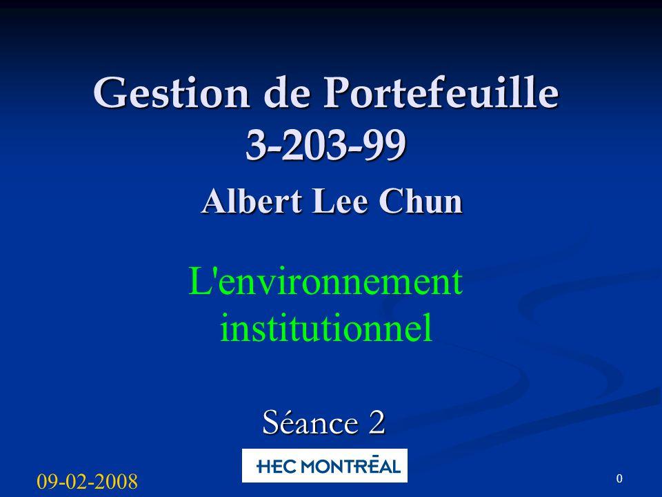0 Gestion de Portefeuille 3-203-99 Albert Lee Chun L environnement institutionnel Séance 2 09-02-2008